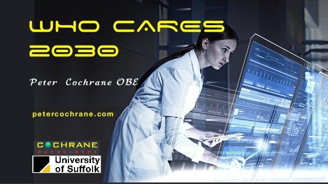 WHO CARES 2030 Peter Cochrane OBE petercochrane.com