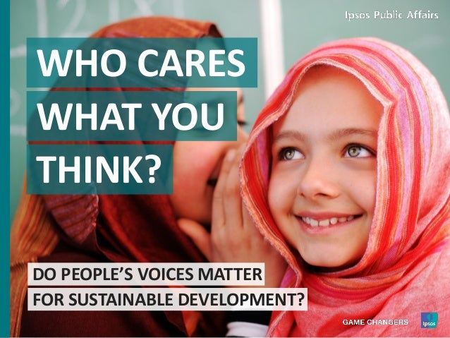 DO PEOPLE'S VOICES MATTER FOR SUSTAINABLE DEVELOPMENT? WHO CARES WHAT YOU THINK?