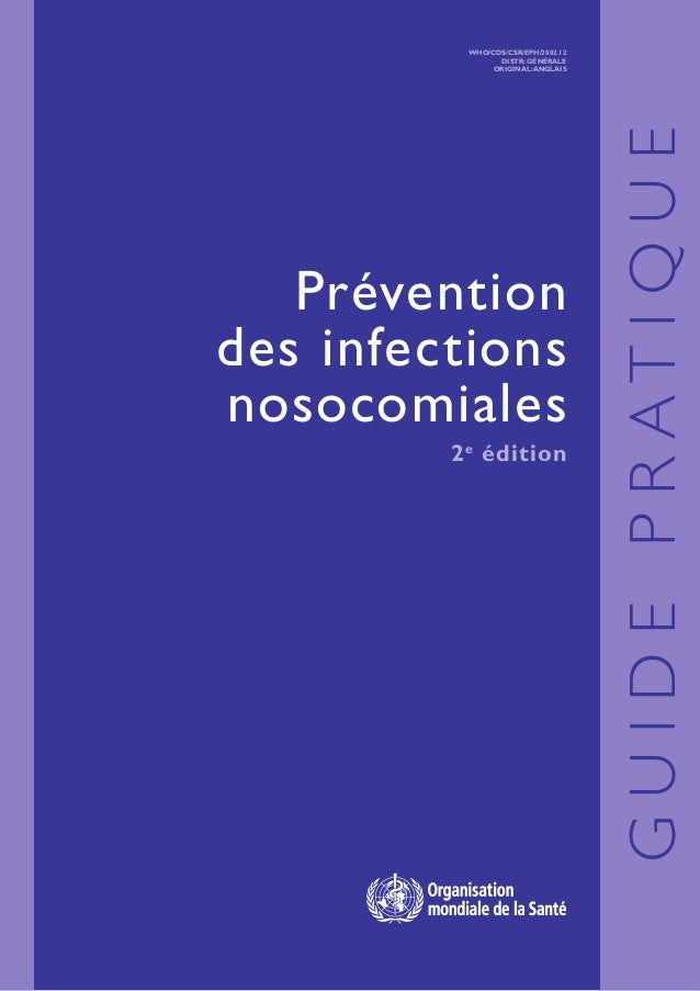 Prévention des infections nosocomiales 2e édition WHO/CDS/CSR/EPH/2002.12 DISTR: GéNéRALe ORIGINAL:anglais guidepratique