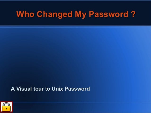 Who Changed My Password ?A Visual tour to Unix Password