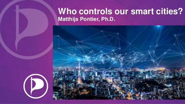 Who controls our smart cities? Matthijs Pontier, Ph.D.