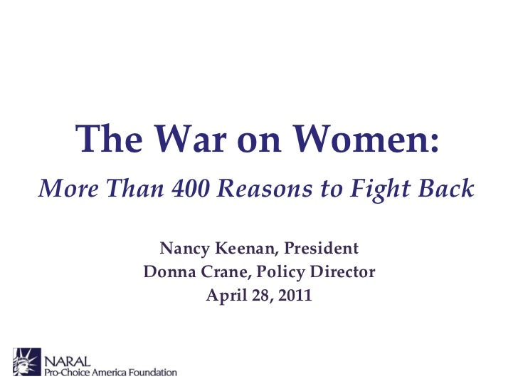 Nancy Keenan, President Donna Crane, Policy Director April 28, 2011 The War on Women: More Than 400 Reasons to Fight Back
