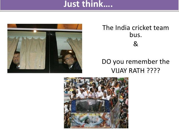 Just think….  <br />The India cricket team bus. <br />& <br /> <br />DO you remember the <br />VIJAY RATH ???? <br />