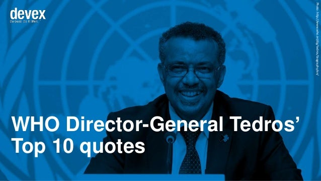 WHO Director-General Tedros' Top 10 quotes Photo:http://www.who.int/dg/tedros/biography/en/