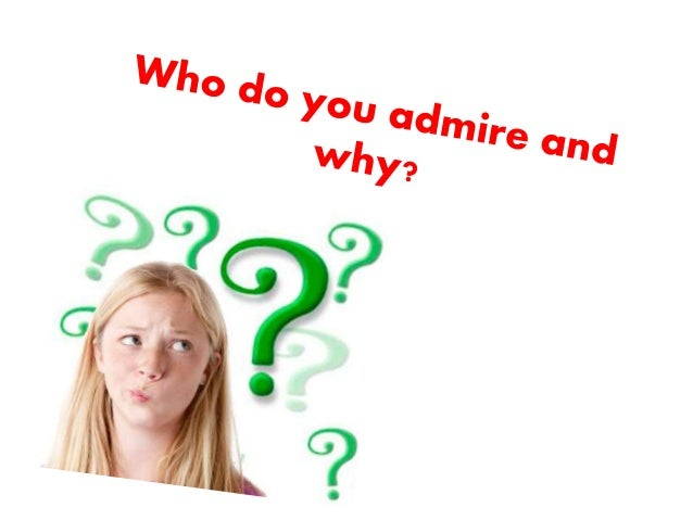 Why you admire someone