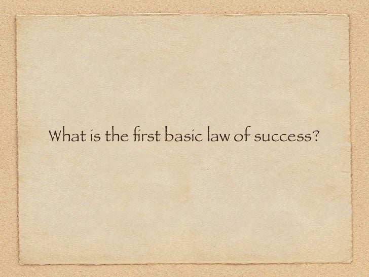 What is the first basic law of success?