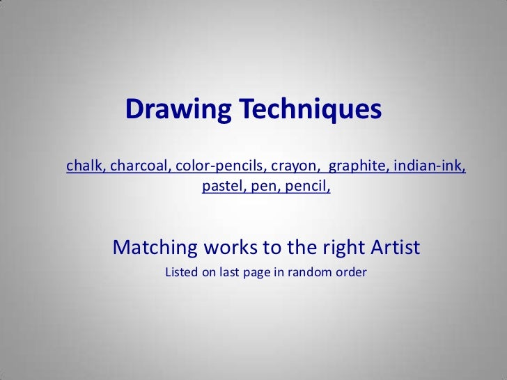 Drawing Techniqueschalk, charcoal, color-pencils, crayon, graphite, indian-ink,                     pastel, pen, pencil,  ...