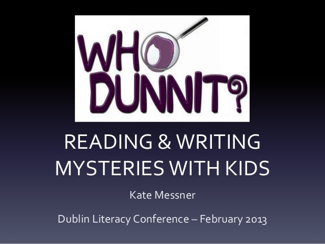 READING & WRITINGMYSTERIES WITH KIDS              Kate MessnerDublin Literacy Conference – February 2013
