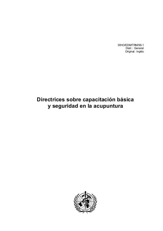 WHO/EDM/TRM/99.1 Distr.: General Original: Inglés Directrices sobre capacitación básica y seguridad en la acupuntura