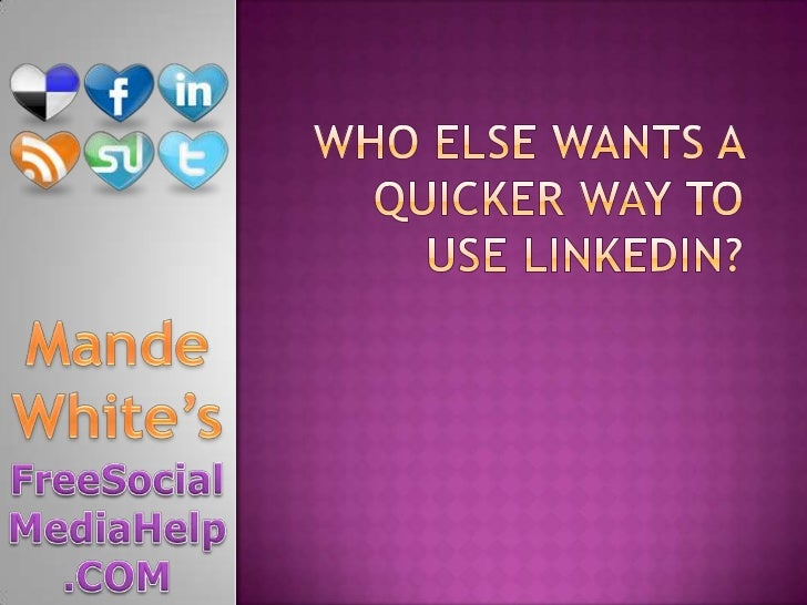 Who Else Wants a Quicker way to use linkedin?<br />Mande White's<br />FreeSocialMediaHelp.COM<br />