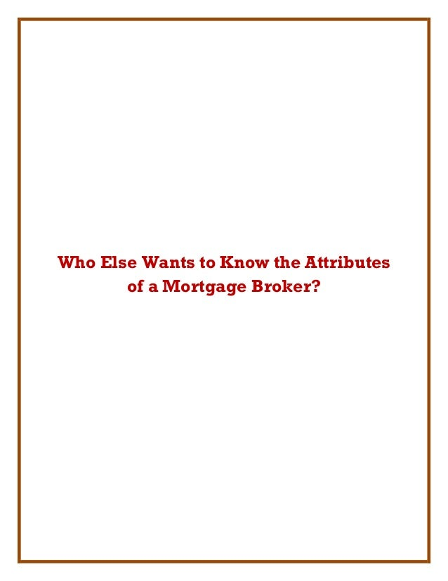Who Else Wants to Know the Attributesof a Mortgage Broker?