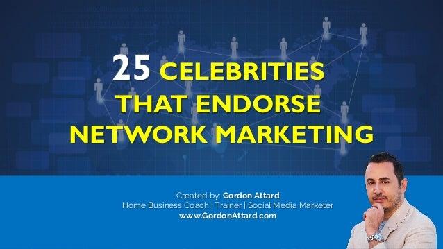 Created by: Gordon Attard Home Business Coach | Trainer | Social Media Marketer www.GordonAttard.com 25 CELEBRITIES THAT E...