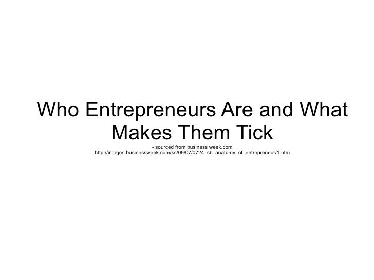 Who Entrepreneurs Are and What       Makes Them Tick        - sourced from business week.com      http://images.businesswe...