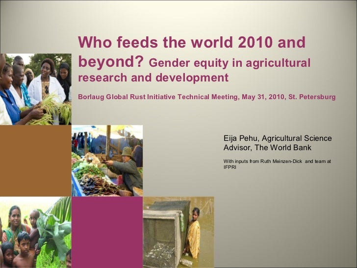 Eija Pehu, Agricultural Science Advisor, The World Bank With inputs from Ruth Meinzen-Dick  and team at IFPRI Who feeds th...