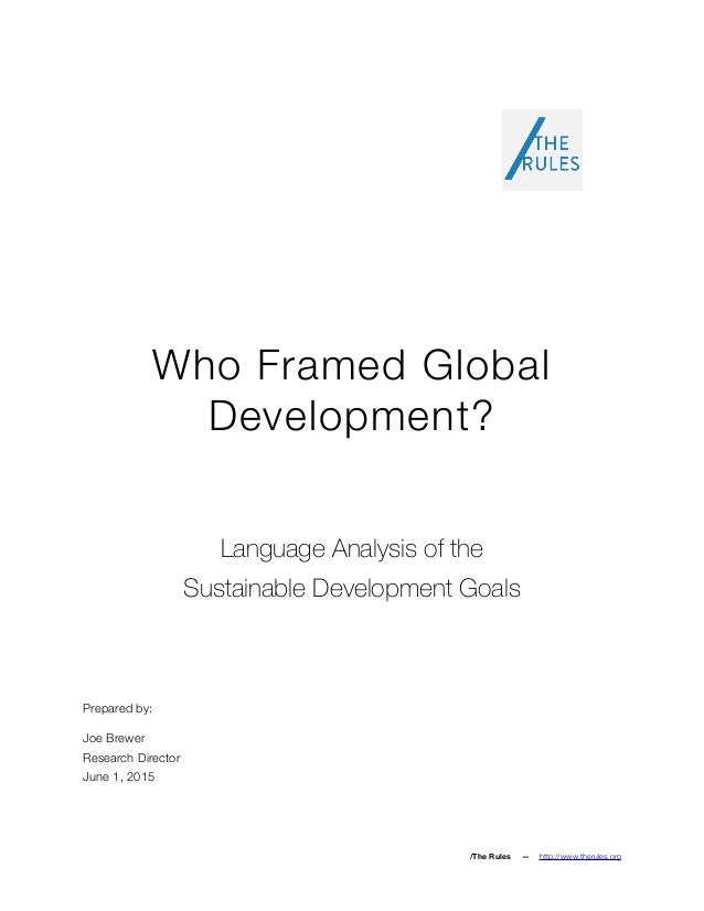 Who Framed Global Development? Language Analysis of the Sustainable Development Goals Prepared by: Joe Brewer Research Dir...