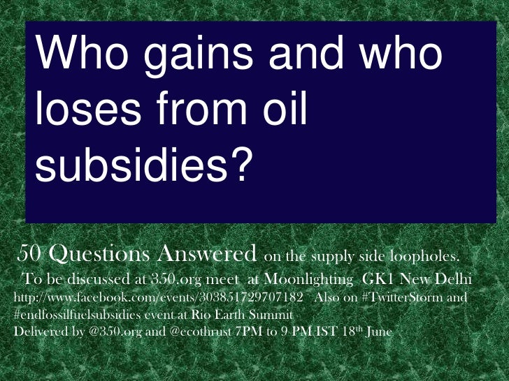 Who gains and who   loses from oil   subsidies?50 Questions Answered on the supply side loopholes. To be discussed at 350....