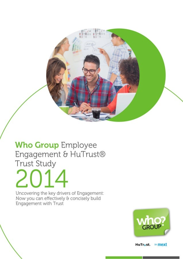 Who Group Employee Engagement 8 HuTrust® Trust Study  2014  Uncovering the key drivers of Engagement:  Now you can effecti...