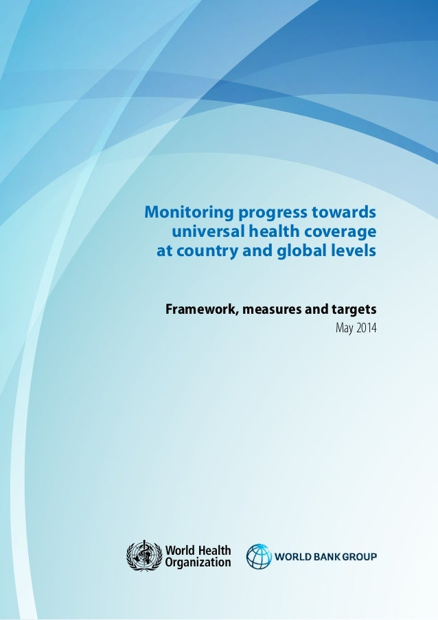 Monitoring progress towards universal health coverage at country and global levels Framework, measures and targets May 2014