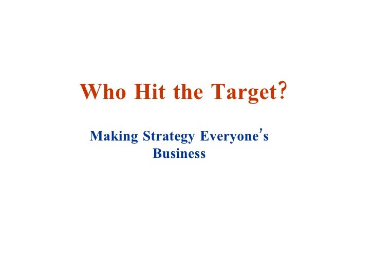 Who Hit the Target? Making Strategy Everyone's Business