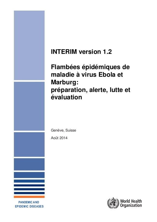INTERIM version 1.2 Flambées épidémiques de maladie à virus Ebola et Marburg: préparation, alerte, lutte et évaluation Gen...