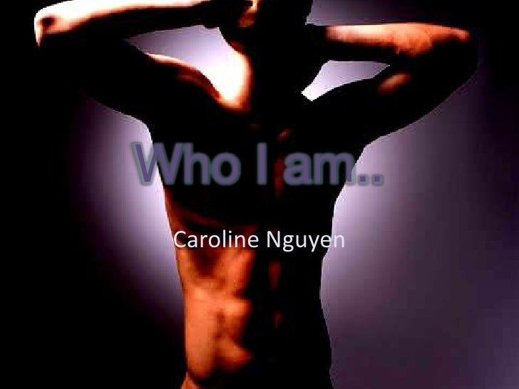 Who I am..<br />Caroline Nguyen<br />