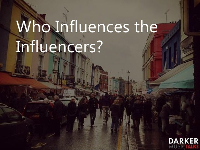 Who Influences the Influencers?