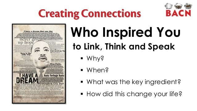Who Inspired You to Link, Think and Speak  Why?  When?  What was the key ingredient?  How did this change your life?
