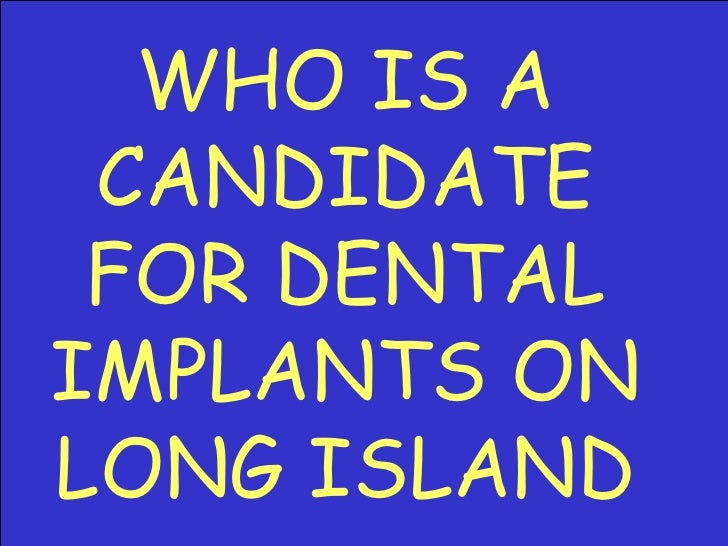 WHO IS A CANDIDATE FOR DENTAL IMPLANTS ON LONG ISLAND