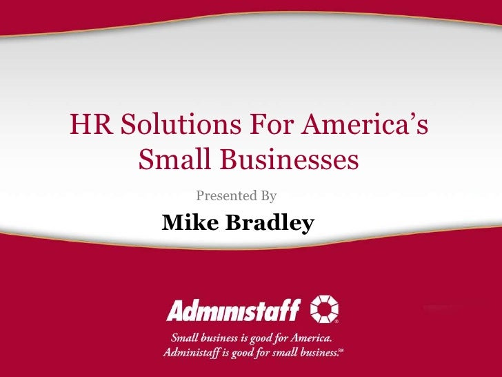 HR Solutions For America's     Small Businesses          Presented By        Mike Bradley