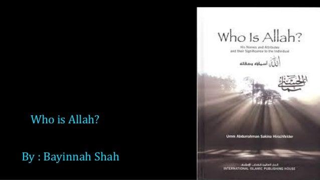 Who is Allah?By : Bayinnah Shah