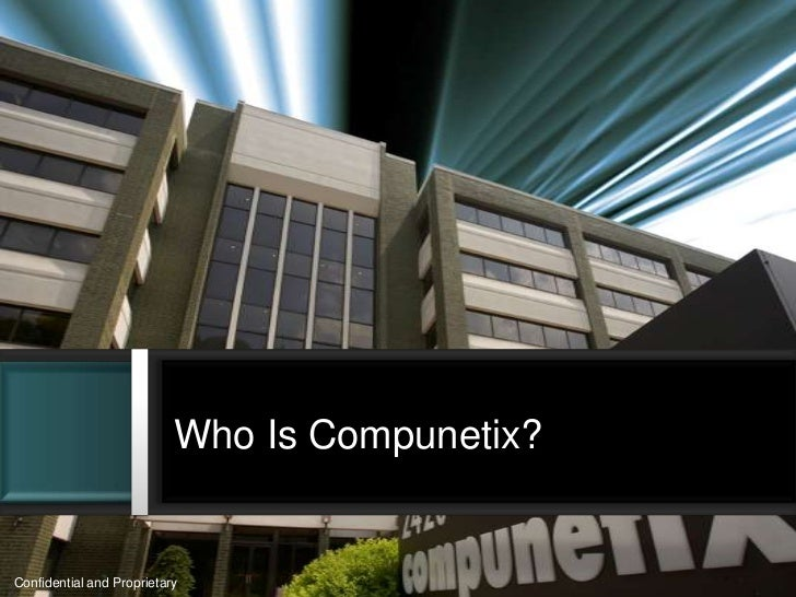 Who Is Compunetix?Confidential and Proprietary