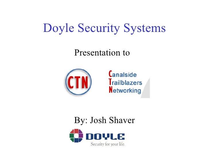 Doyle Security Systems <ul><li>Presentation to  </li></ul><ul><li>By: Josh Shaver </li></ul>