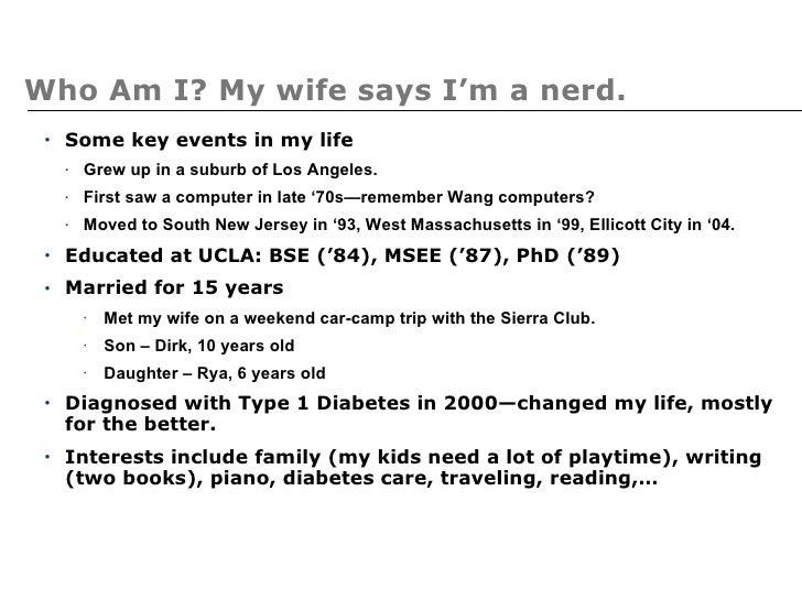 Who Am I? My wife says I'm a nerd. <ul><li>Some key events in my life </li></ul><ul><ul><li>Grew up in a suburb of Los Ang...