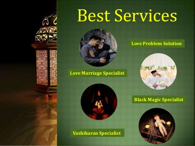 Best Services Love Problem Solution Love Marriage Specialist Vashikaran Specialist Black Magic Specialist