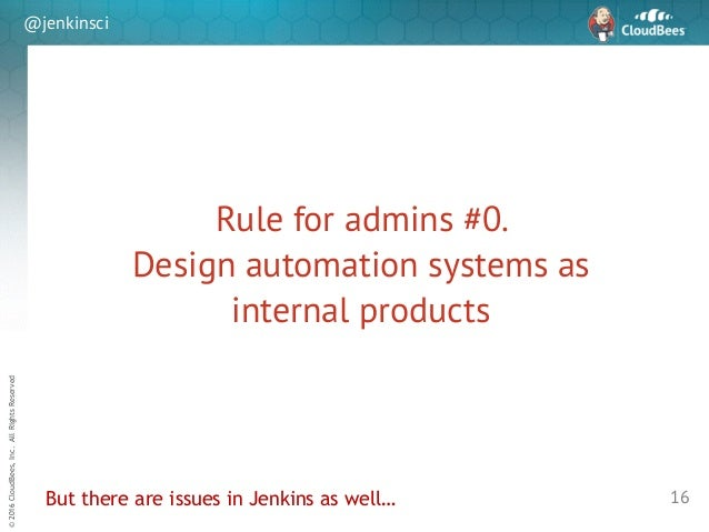 sd ©2016CloudBees,Inc.AllRightsReserved @jenkinsci Rule for admins #0.  Design automation systems as  internal products ...