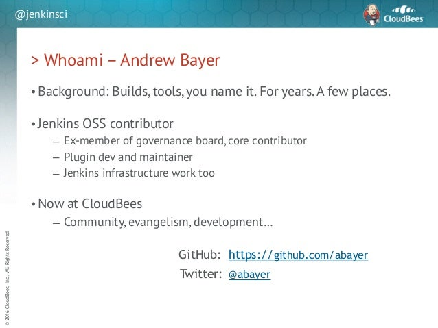 sd ©2016CloudBees,Inc.AllRightsReserved @jenkinsci > Whoami – Andrew Bayer • Background: Builds, tools, you name it. For y...