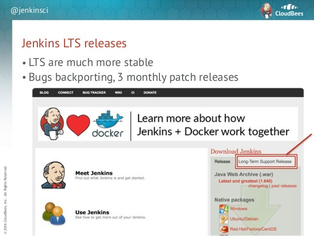 sd ©2016CloudBees,Inc.AllRightsReserved @jenkinsci Jenkins LTS releases • LTS are much more stable • Bugs backporting, 3 m...