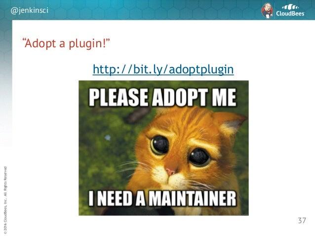 "sd ©2016CloudBees,Inc.AllRightsReserved @jenkinsci ""Adopt a plugin!"" 37 http://bit.ly/adoptplugin"