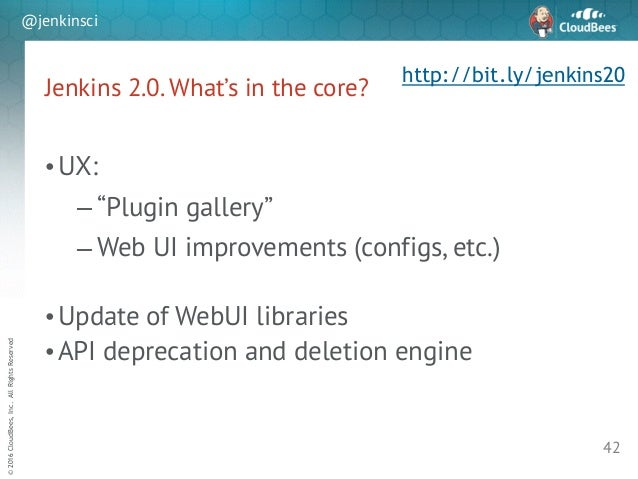 """sd ©2016CloudBees,Inc.AllRightsReserved @jenkinsci Jenkins 2.0. What's in the core? •UX: – """"Plugin gallery"""" – Web UI impro..."""