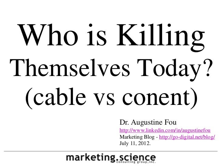 Who is KillingThemselves Today? (cable vs conent)         Dr. Augustine Fou         http://www.linkedin.com/in/augustinefo...