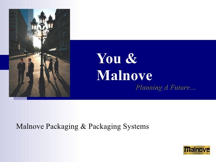 You &  Malnove   Malnove Packaging & Packaging Systems Planning A Future…
