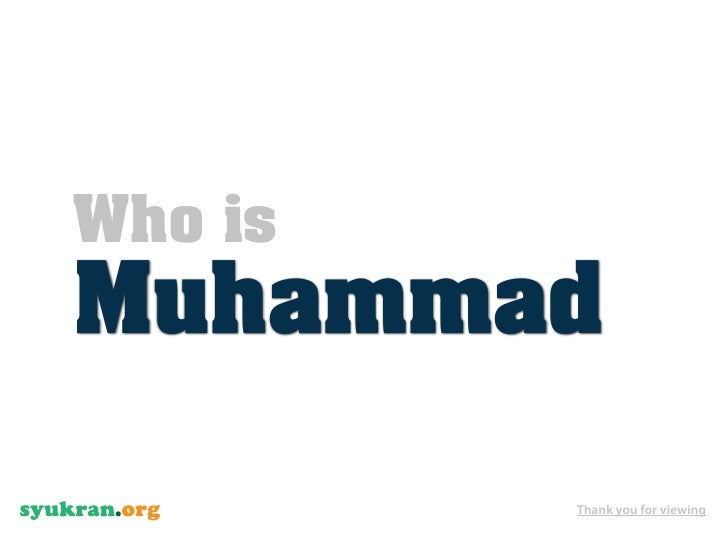 Who is Muhammad           Thank you for viewing