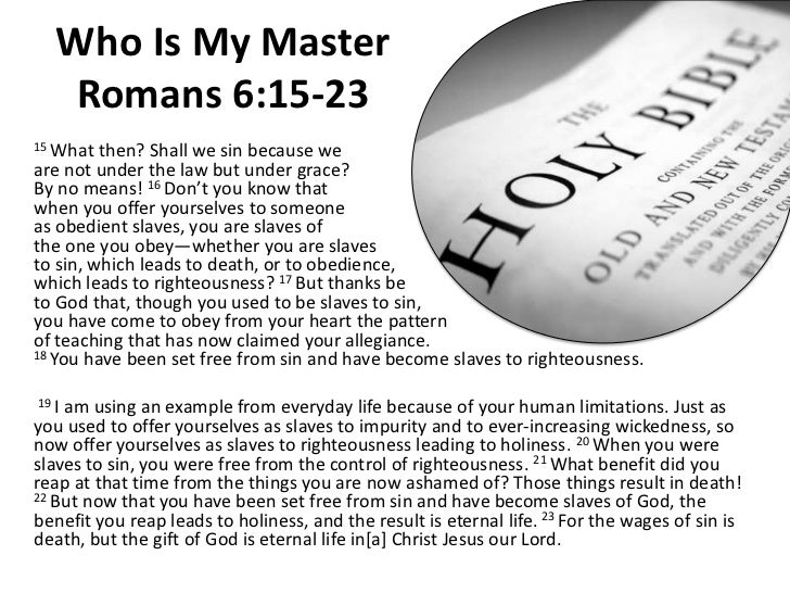 Who Is My Master Romans 6:15-23<br />15 What then? Shall we sin because weare not under the law but under grace?By no mean...