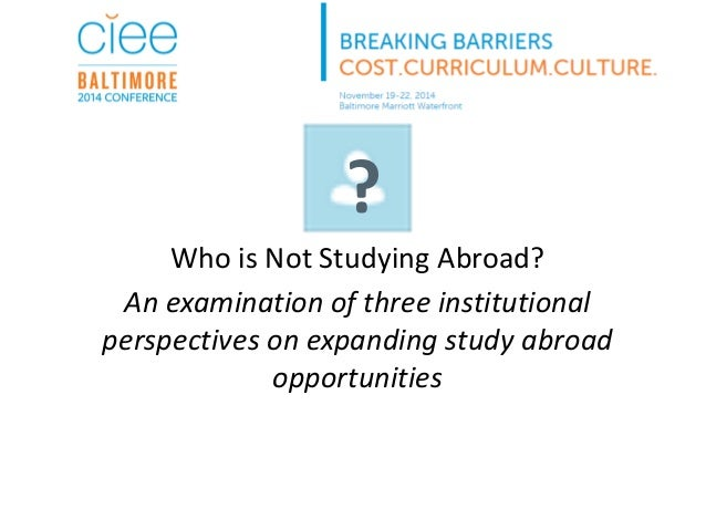 Who is Not Studying Abroad?  An examination of three institutional perspectives on expanding study abroad opportunities  ?