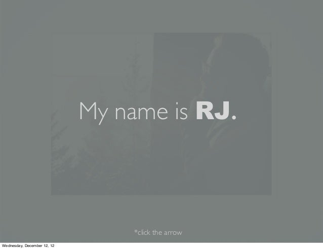 My name is RJ.                                 *click the arrowWednesday, December 12, 12