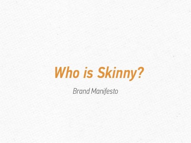 Who is Skinny? Brand Manifesto