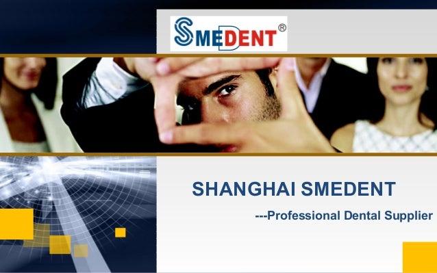 SHANGHAI SMEDENT    ---Professional Dental Supplier