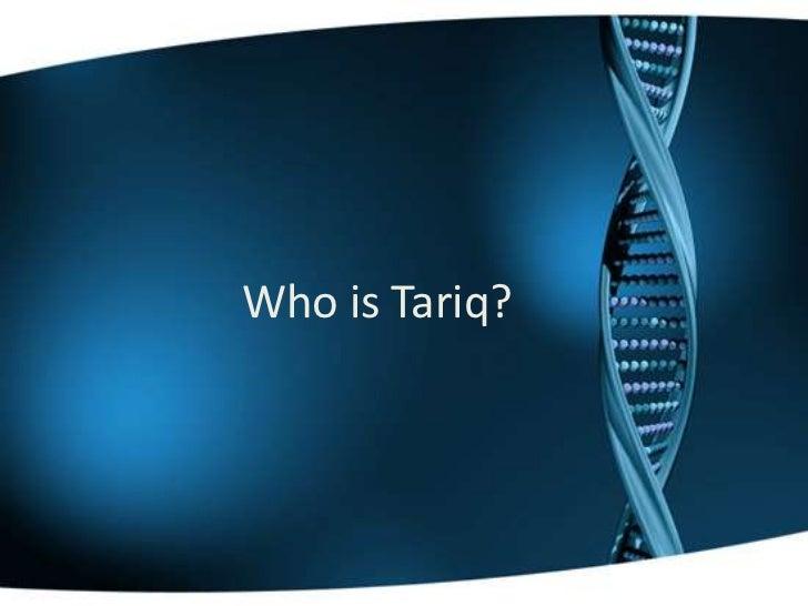 Who is Tariq?