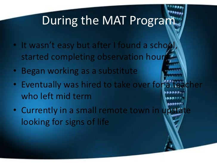 During the MAT Program• It wasn't easy but after I found a school,  started completing observation hours• Began working as...