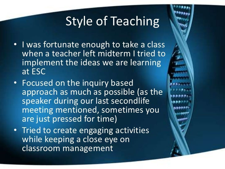 Style of Teaching• I was fortunate enough to take a class  when a teacher left midterm I tried to  implement the ideas we ...
